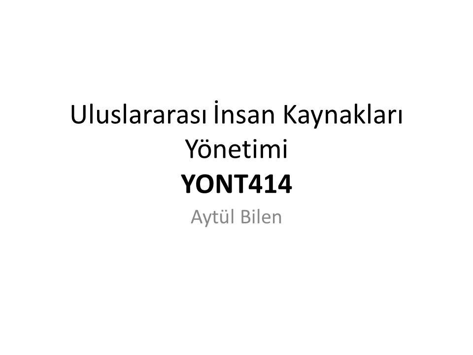 Uluslararası İnsan Kaynakları Yönetimi YONT414 Aytül Bilen