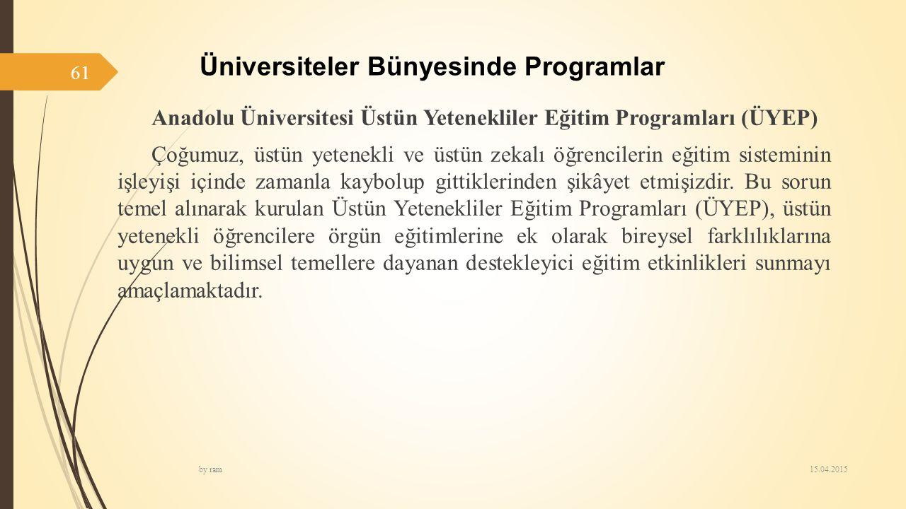 Üniversiteler Bünyesinde Programlar Anadolu Üniversitesi Üstün Yetenekliler Eğitim Programları (ÜYEP) Çoğumuz, üstün yetenekli ve üstün zekalı öğrenci