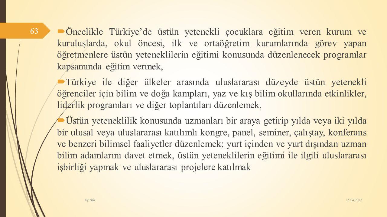  Öncelikle Türkiye'de üstün yetenekli çocuklara eğitim veren kurum ve kuruluşlarda, okul öncesi, ilk ve ortaöğretim kurumlarında görev yapan öğretmen