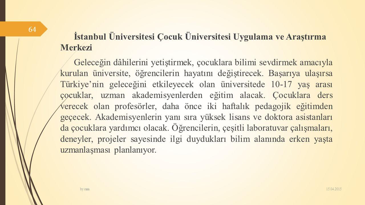 İstanbul Üniversitesi Çocuk Üniversitesi Uygulama ve Araştırma Merkezi Geleceğin dâhilerini yetiştirmek, çocuklara bilimi sevdirmek amacıyla kurulan ü