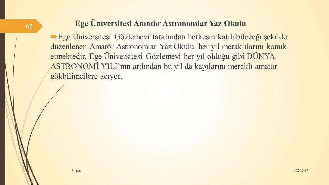Ege Üniversitesi Amatör Astronomlar Yaz Okulu  Ege Üniversitesi Gözlemevi tarafından herkesin katılabileceği şekilde düzenlenen Amatör Astronomlar Ya