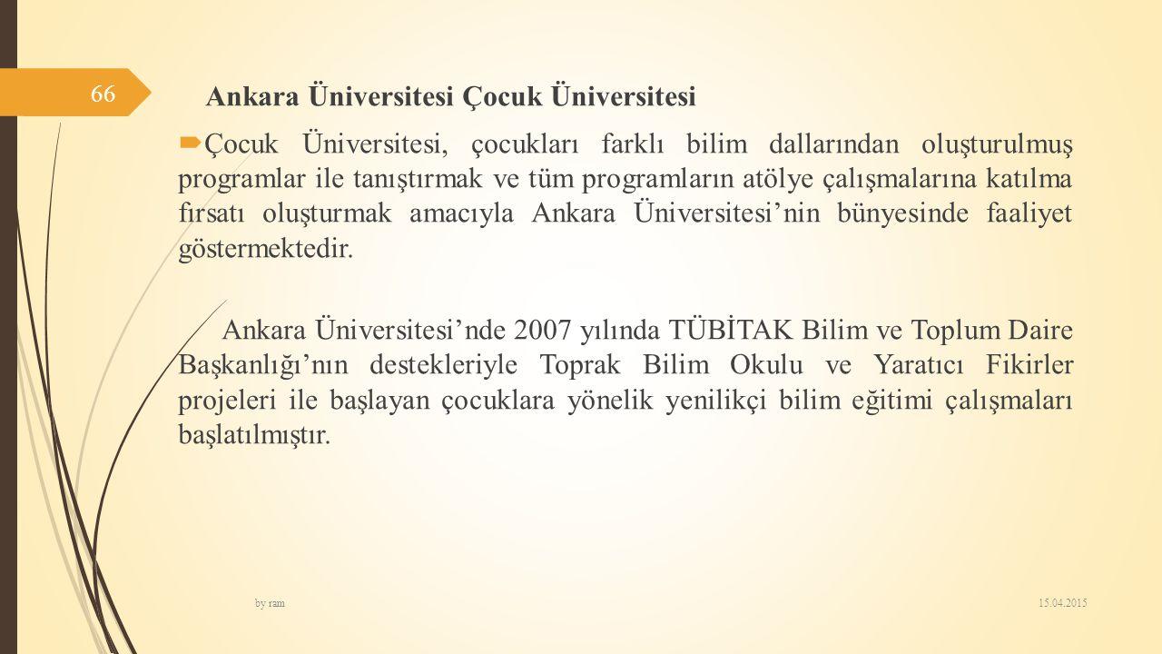 Ankara Üniversitesi Çocuk Üniversitesi  Çocuk Üniversitesi, çocukları farklı bilim dallarından oluşturulmuş programlar ile tanıştırmak ve tüm program