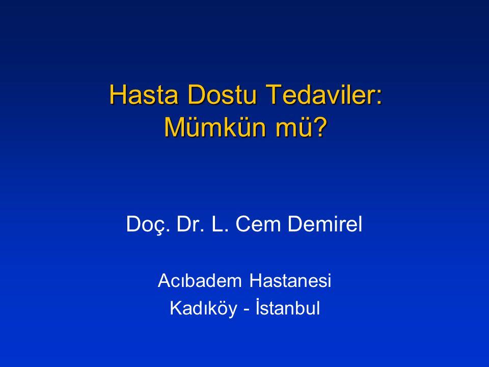 Hasta Dostu Tedaviler: Mümkün mü? Doç. Dr. L. Cem Demirel Acıbadem Hastanesi Kadıköy - İstanbul