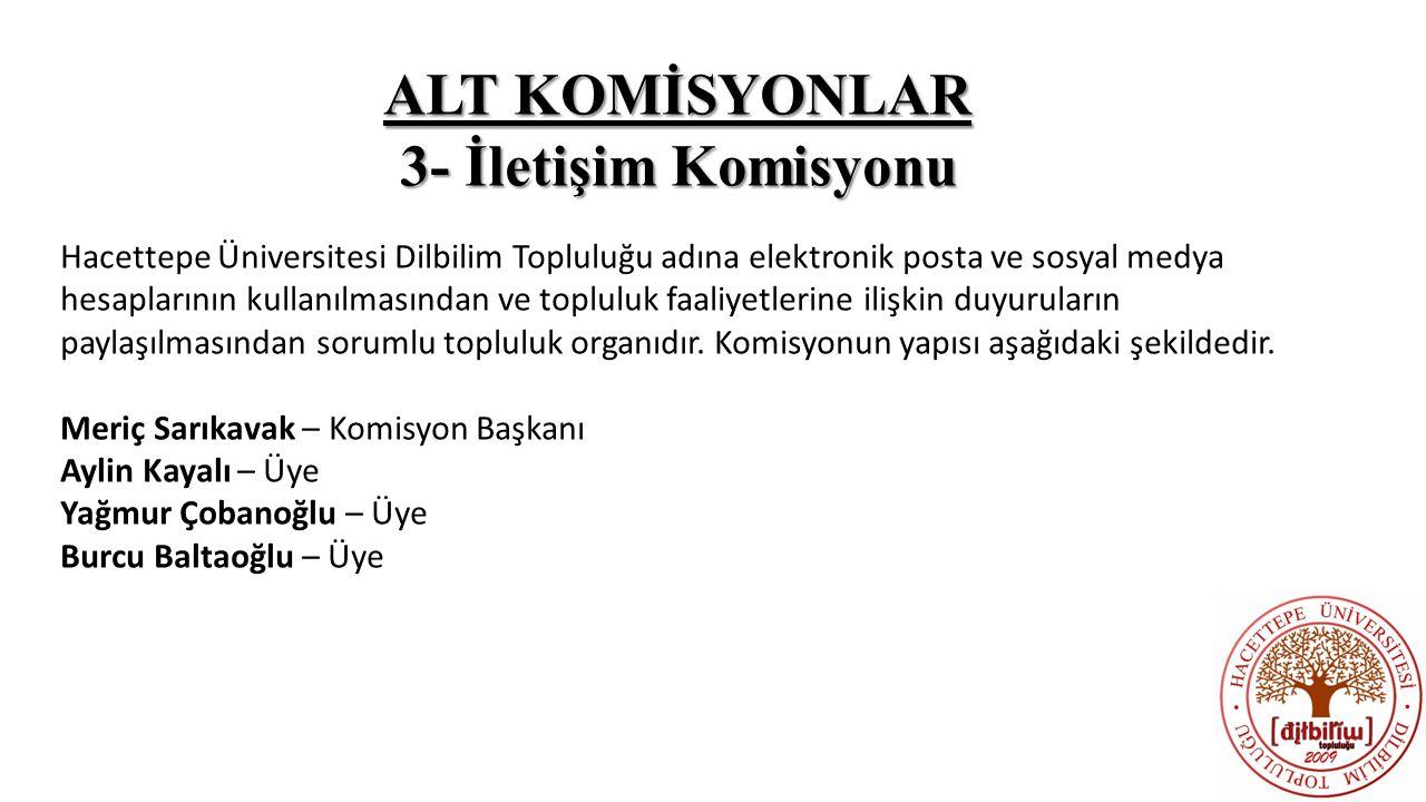 ALT KOMİSYONLAR 3- İletişim Komisyonu Hacettepe Üniversitesi Dilbilim Topluluğu adına elektronik posta ve sosyal medya hesaplarının kullanılmasından v