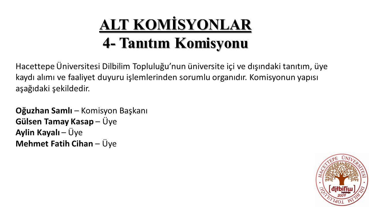 ALT KOMİSYONLAR 4- Tanıtım Komisyonu Hacettepe Üniversitesi Dilbilim Topluluğu'nun üniversite içi ve dışındaki tanıtım, üye kaydı alımı ve faaliyet du