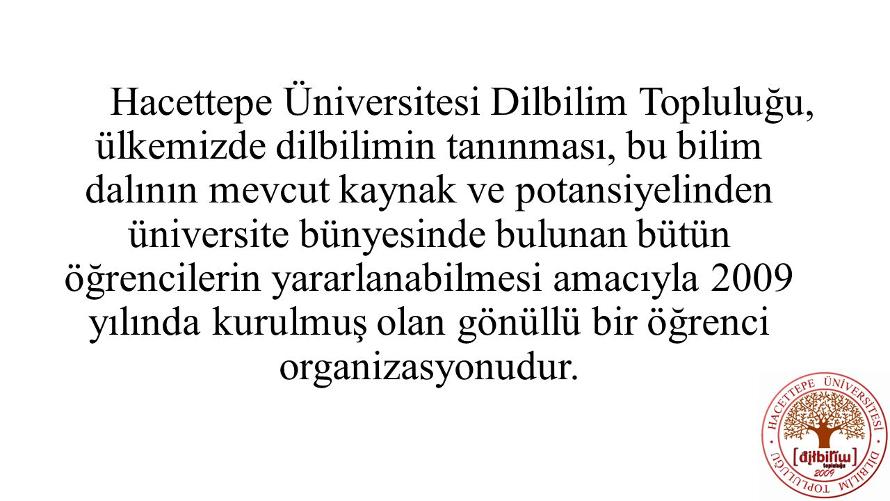 Hacettepe Üniversitesi Dilbilim Topluluğu, ülkemizde dilbilimin tanınması, bu bilim dalının mevcut kaynak ve potansiyelinden üniversite bünyesinde bul