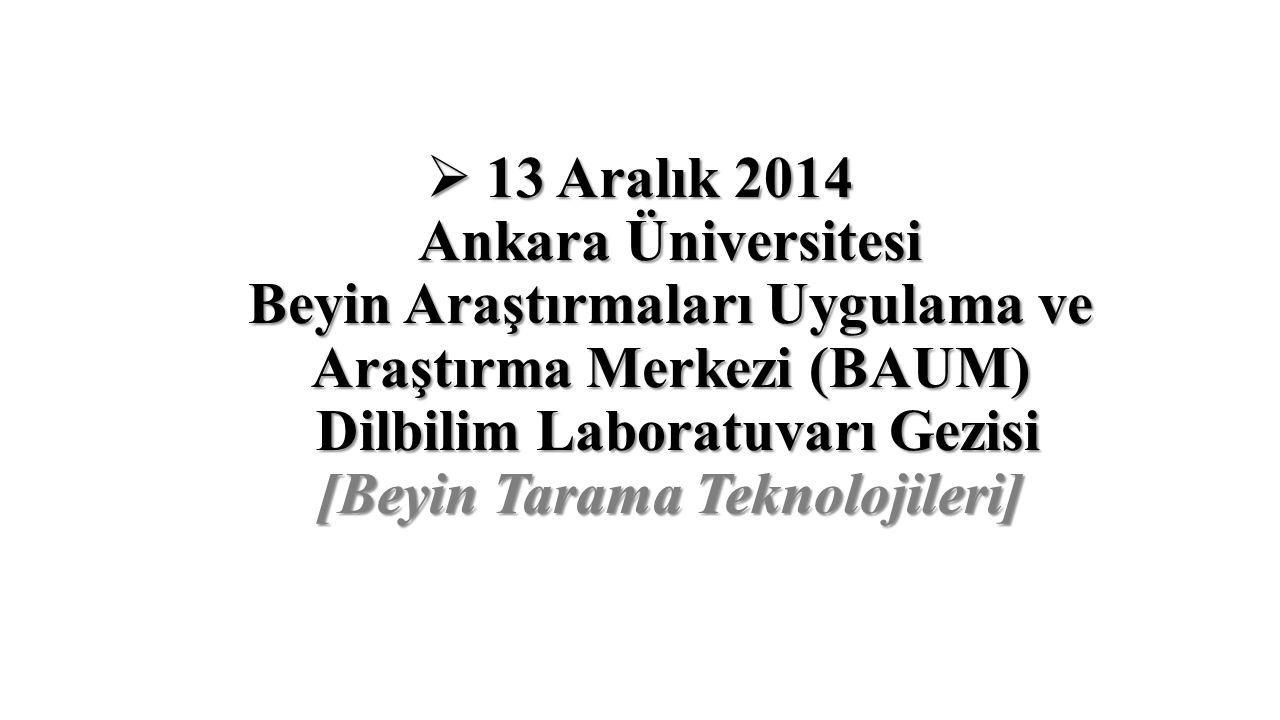  13 Aralık 2014 Ankara Üniversitesi Beyin Araştırmaları Uygulama ve Araştırma Merkezi (BAUM) Dilbilim Laboratuvarı Gezisi [Beyin Tarama Teknolojileri
