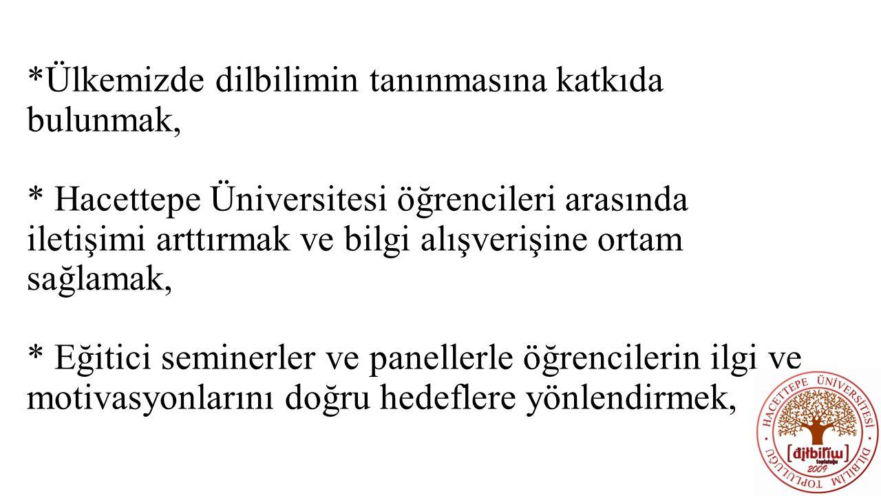 *Ülkemizde dilbilimin tanınmasına katkıda bulunmak, * Hacettepe Üniversitesi öğrencileri arasında iletişimi arttırmak ve bilgi alışverişine ortam sağl