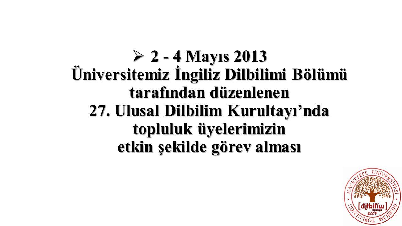  2 - 4 Mayıs 2013 Üniversitemiz İngiliz Dilbilimi Bölümü tarafından düzenlenen 27. Ulusal Dilbilim Kurultayı'nda topluluk üyelerimizin etkin şekilde