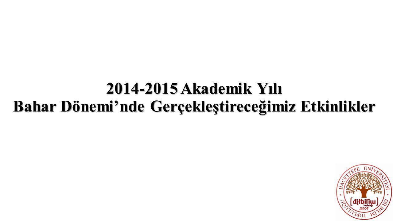 2014-2015 Akademik Yılı Bahar Dönemi'nde Gerçekleştireceğimiz Etkinlikler