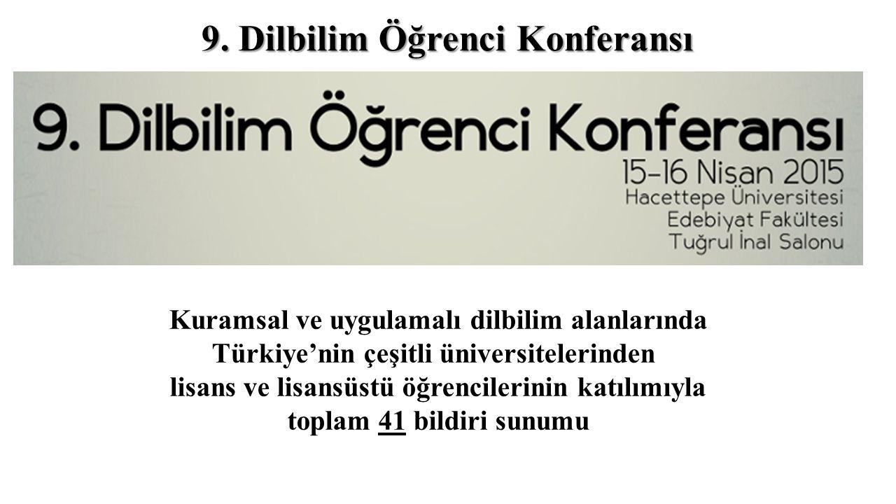 9. Dilbilim Öğrenci Konferansı Kuramsal ve uygulamalı dilbilim alanlarında Türkiye'nin çeşitli üniversitelerinden lisans ve lisansüstü öğrencilerinin