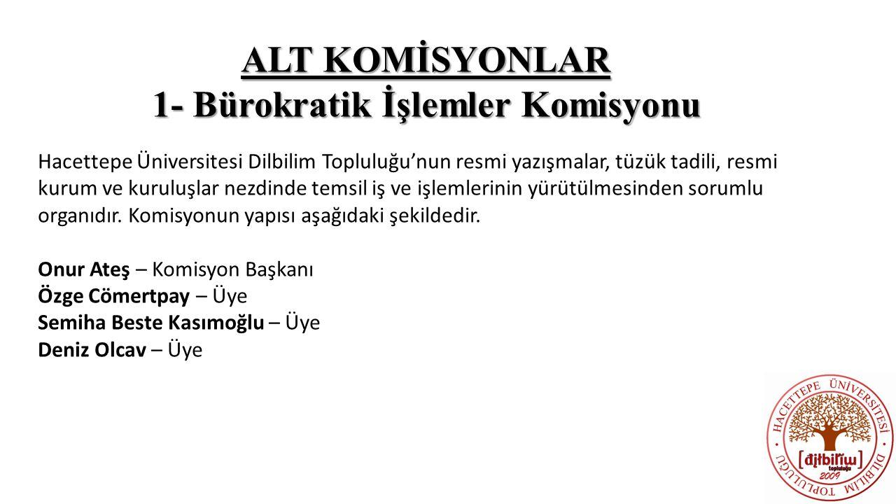 ALT KOMİSYONLAR 1- Bürokratik İşlemler Komisyonu Hacettepe Üniversitesi Dilbilim Topluluğu'nun resmi yazışmalar, tüzük tadili, resmi kurum ve kuruluşl