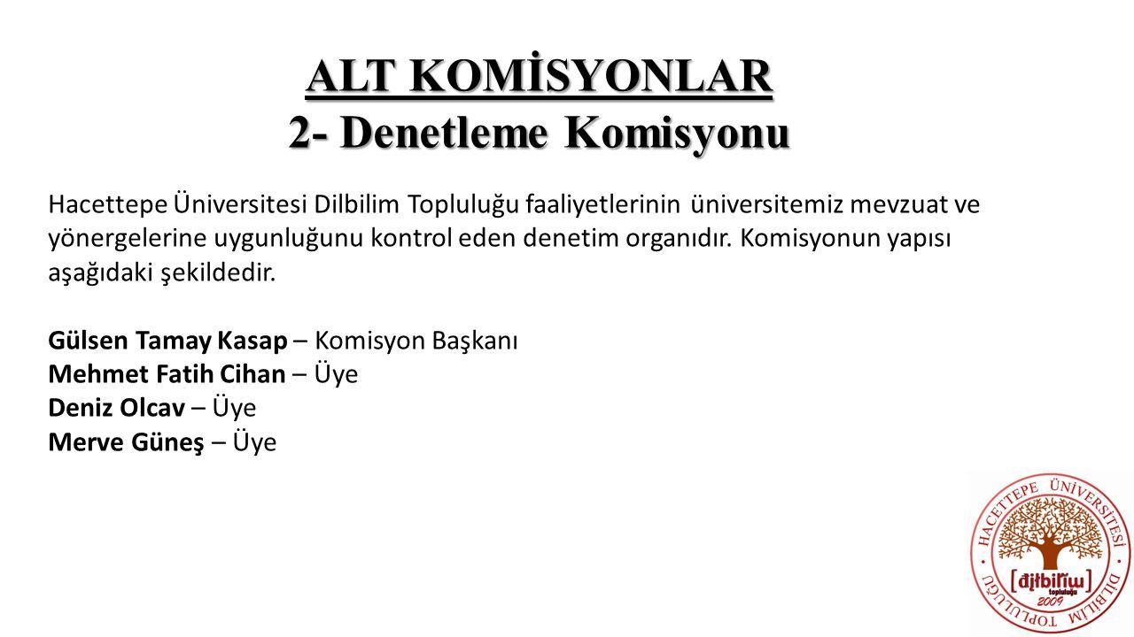 ALT KOMİSYONLAR 2- Denetleme Komisyonu Hacettepe Üniversitesi Dilbilim Topluluğu faaliyetlerinin üniversitemiz mevzuat ve yönergelerine uygunluğunu ko
