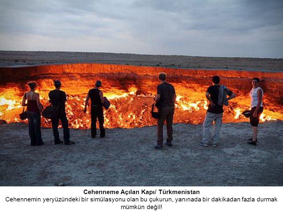 Cehenneme Açılan Kapı/ Türkmenistan Cehennemin yeryüzündeki bir simülasyonu olan bu çukurun, yanınada bir dakikadan fazla durmak mümkün değil!