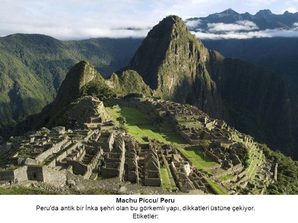 Machu Piccu/ Peru Peru da antik bir İnka şehri olan bu görkemli yapı, dikkatleri üstüne çekiyor.
