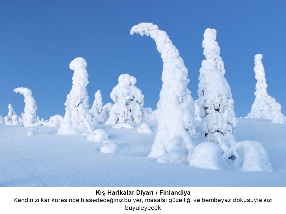 Kış Harikalar Diyarı / Finlandiya Kendinizi kar küresinde hissedeceğiniz bu yer, masalsı güzelliği ve bembeyaz dokusuyla sizi büyüleyecek