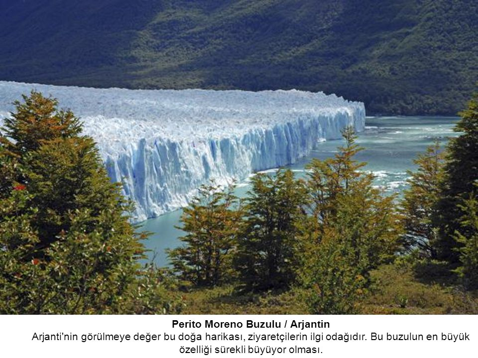Perito Moreno Buzulu / Arjantin Arjanti nin görülmeye değer bu doğa harikası, ziyaretçilerin ilgi odağıdır.