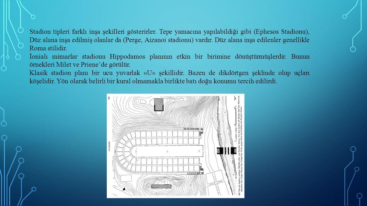 Stadion tipleri farklı inşa şekilleri gösterirler. Tepe yamacına yapılabildiği gibi (Ephesos Stadionu), Düz alana inşa edilmiş olanlar da (Perge, Aiza