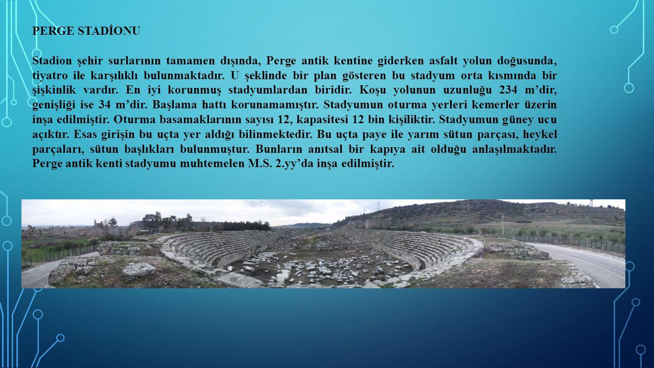 PERGE STADİONU Stadion şehir surlarının tamamen dışında, Perge antik kentine giderken asfalt yolun doğusunda, tiyatro ile karşılıklı bulunmaktadır. U