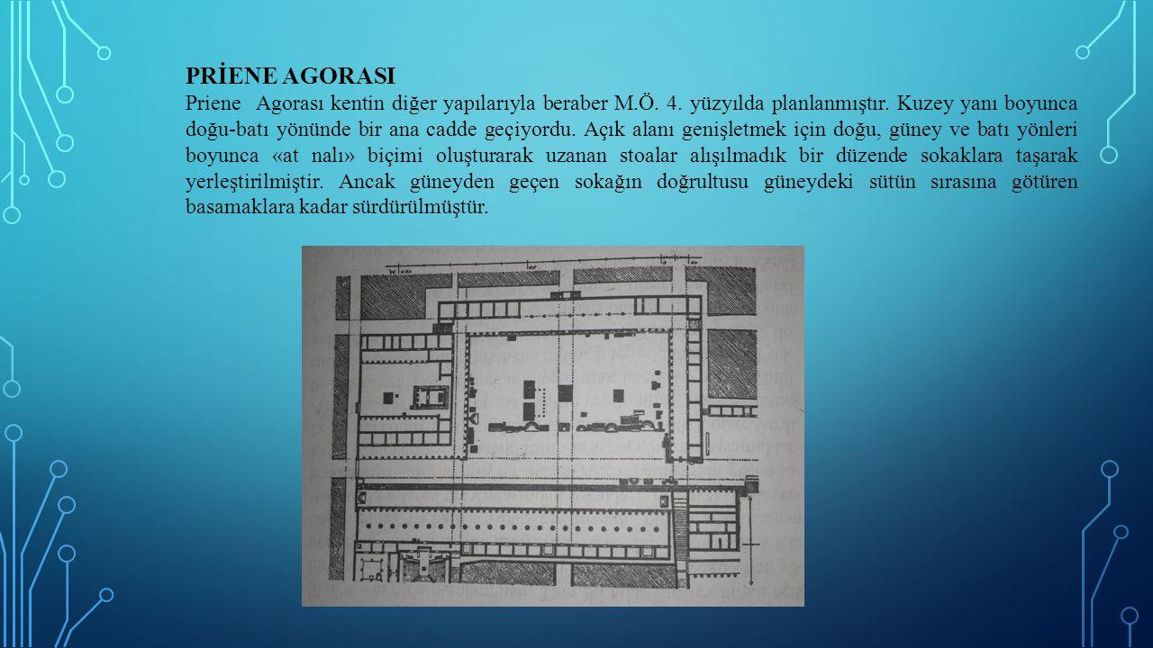 PRİENE AGORASI Priene Agorası kentin diğer yapılarıyla beraber M.Ö. 4. yüzyılda planlanmıştır. Kuzey yanı boyunca doğu-batı yönünde bir ana cadde geçi