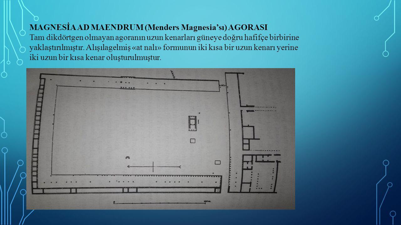 MAGNESİA AD MAENDRUM (Menders Magnesia'sı) AGORASI Tam dikdörtgen olmayan agoranın uzun kenarları güneye doğru hafifçe birbirine yaklaştırılmıştır. Al