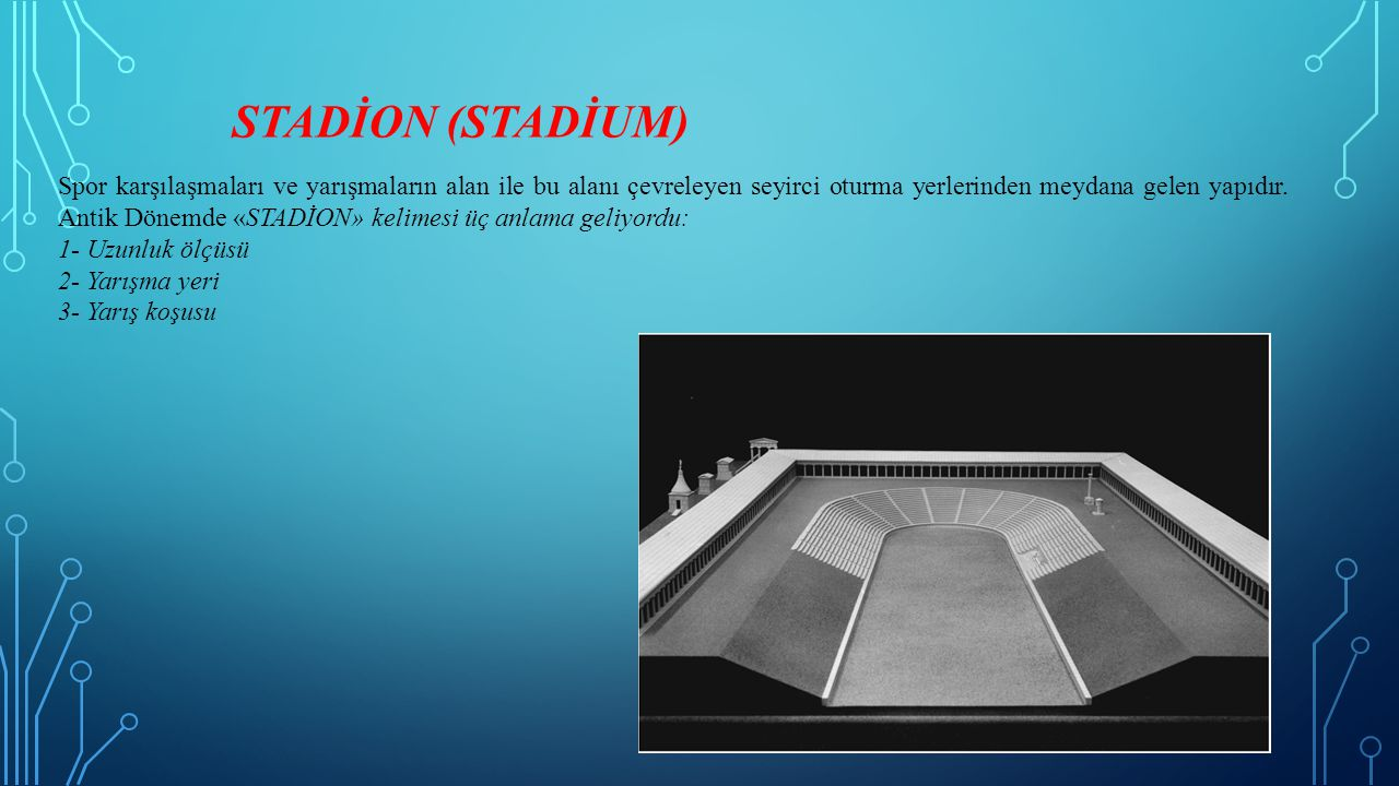 STADİON (STADİUM) Spor karşılaşmaları ve yarışmaların alan ile bu alanı çevreleyen seyirci oturma yerlerinden meydana gelen yapıdır. Antik Dönemde «ST