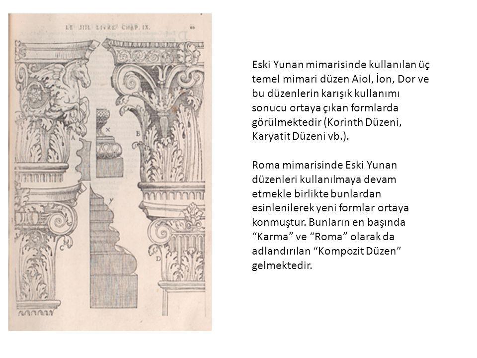 Eski Yunan mimarisinde kullanılan üç temel mimari düzen Aiol, İon, Dor ve bu düzenlerin karışık kullanımı sonucu ortaya çıkan formlarda görülmektedir