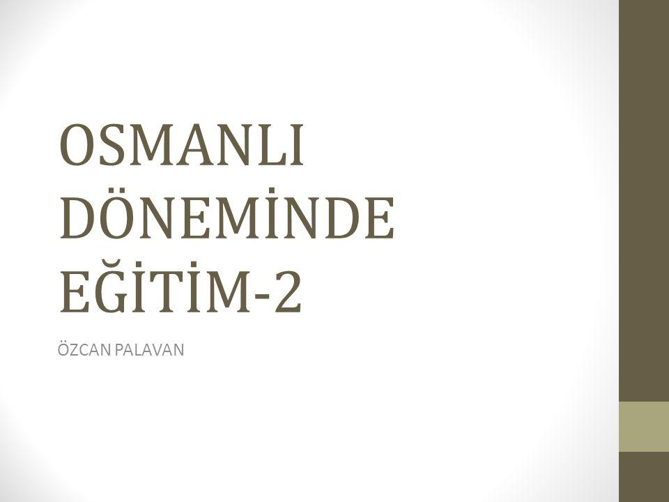OSMANLI DÖNEMİNDE EĞİTİM-2 ÖZCAN PALAVAN