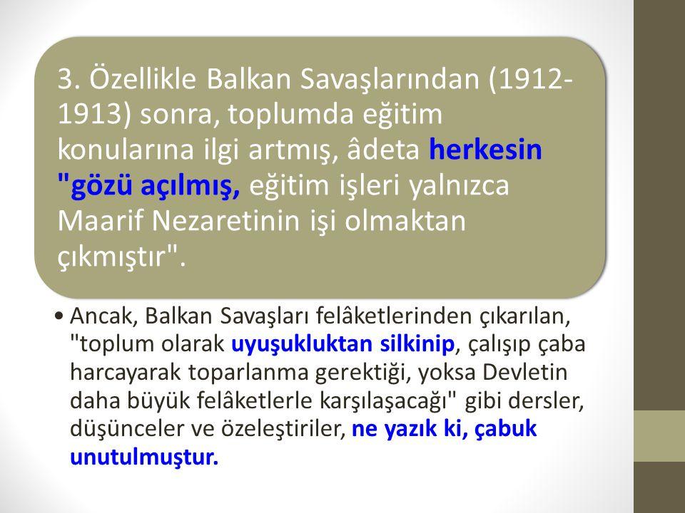 3. Özellikle Balkan Savaşlarından (1912- 1913) sonra, toplumda eğitim konularına ilgi artmış, âdeta herkesin