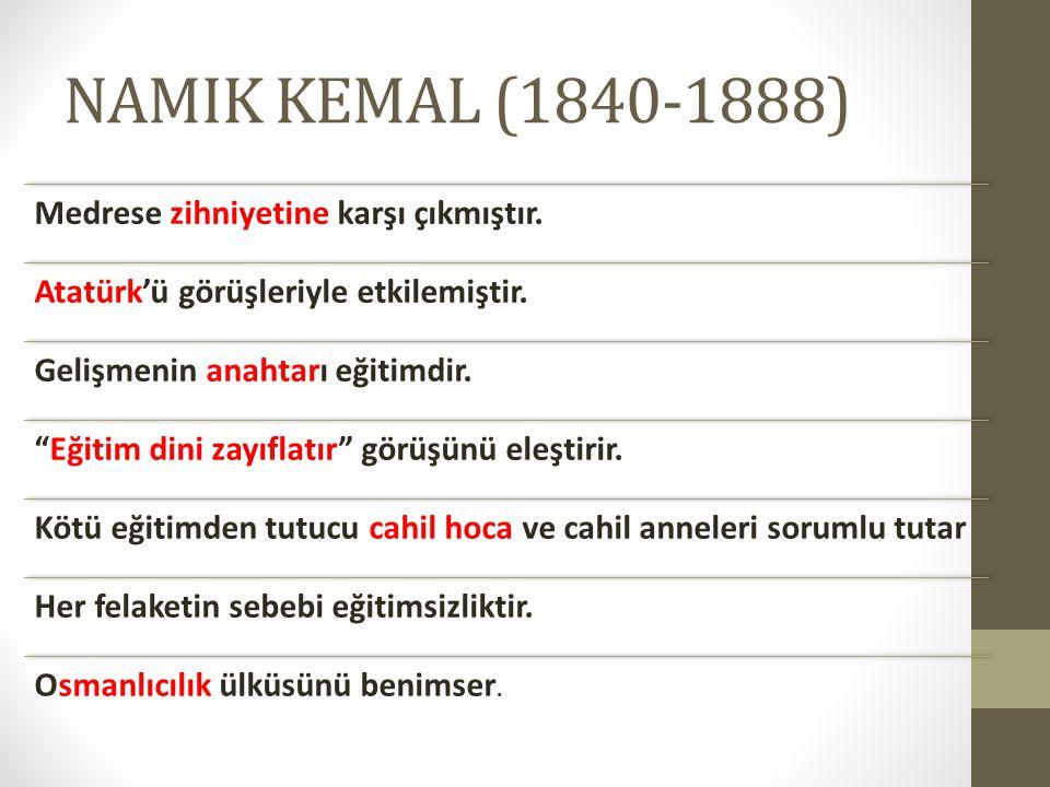 """NAMIK KEMAL (1840-1888) Medrese zihniyetine karşı çıkmıştır. Atatürk'ü görüşleriyle etkilemiştir. Gelişmenin anahtarı eğitimdir. """"Eğitim dini zayıflat"""