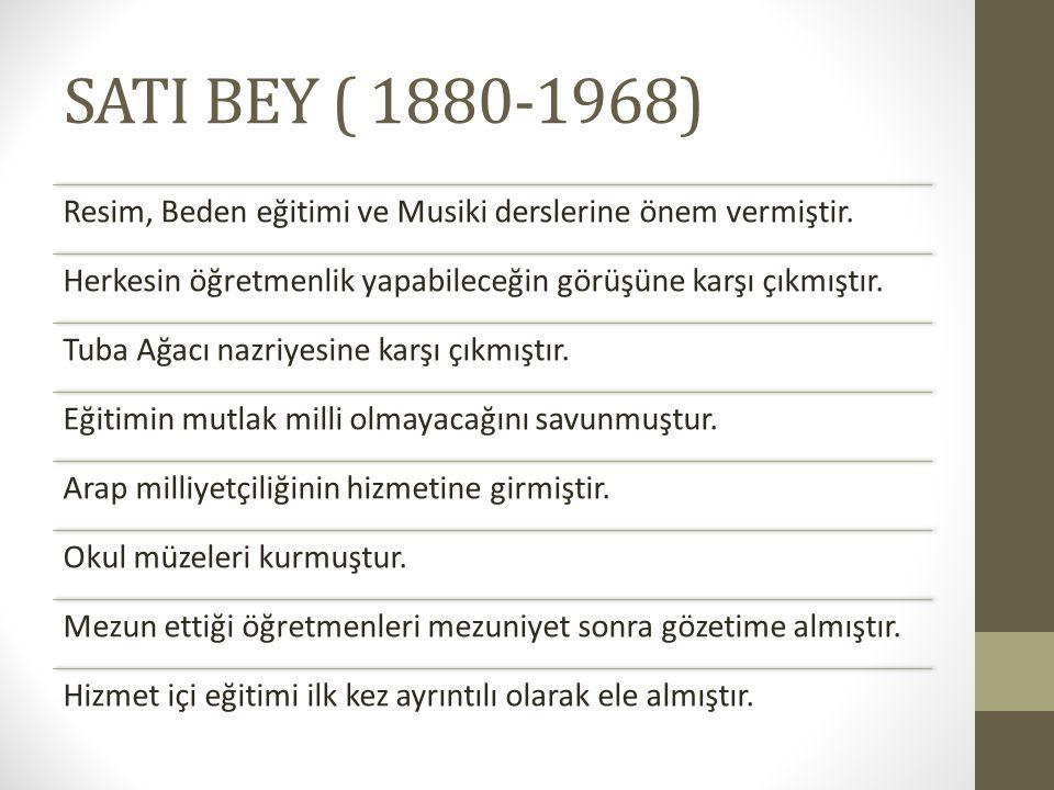 SATI BEY ( 1880-1968) Resim, Beden eğitimi ve Musiki derslerine önem vermiştir. Herkesin öğretmenlik yapabileceğin görüşüne karşı çıkmıştır. Tuba Ağac