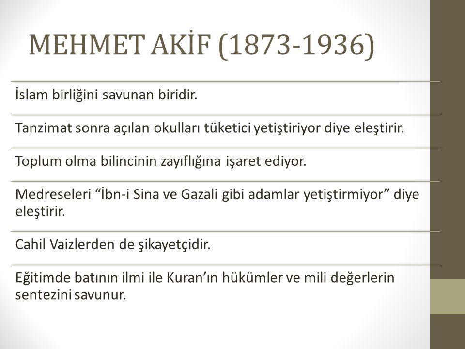 MEHMET AKİF (1873-1936) İslam birliğini savunan biridir. Tanzimat sonra açılan okulları tüketici yetiştiriyor diye eleştirir. Toplum olma bilincinin z