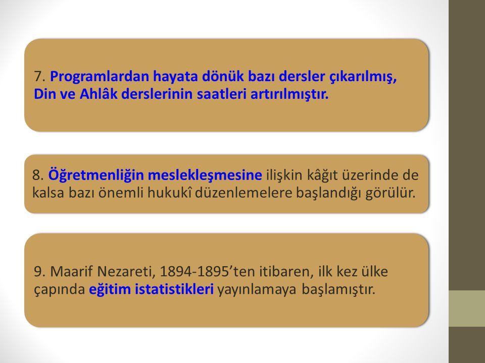 7. Programlardan hayata dönük bazı dersler çıkarılmış, Din ve Ahlâk derslerinin saatleri artırılmıştır. 8. Öğretmenliğin meslekleşmesine ilişkin kâğıt
