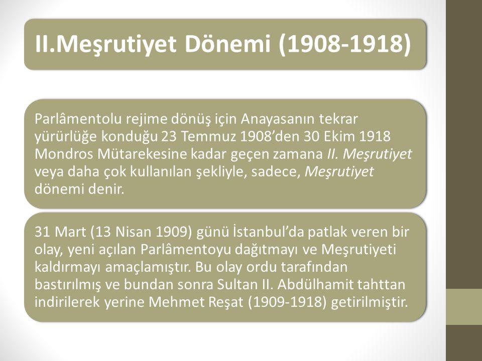 II.Meşrutiyet Dönemi (1908-1918) Parlâmentolu rejime dönüş için Anayasanın tekrar yürürlüğe konduğu 23 Temmuz 1908'den 30 Ekim 1918 Mondros Mütarekesine kadar geçen zamana II.