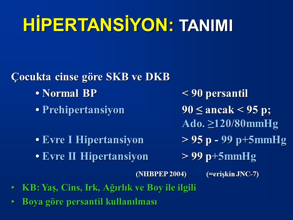 HİPERTANSİYON: TANIMI Çocukta cinse göre SKB ve DKB Normal BP < 90 persantil Normal BP < 90 persantil Prehipertansiyon 90 ≤ ancak < 95 p; Ado. ≥120/80