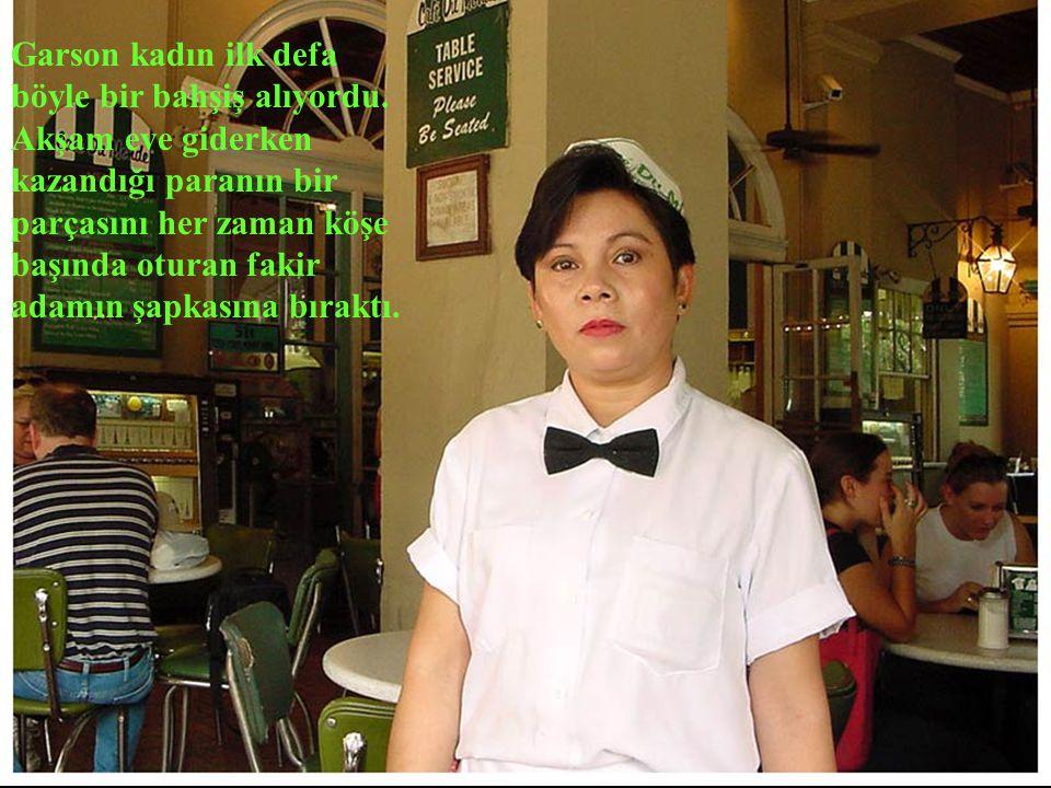 Garson kadın ilk defa böyle bir bahşiş alıyordu.