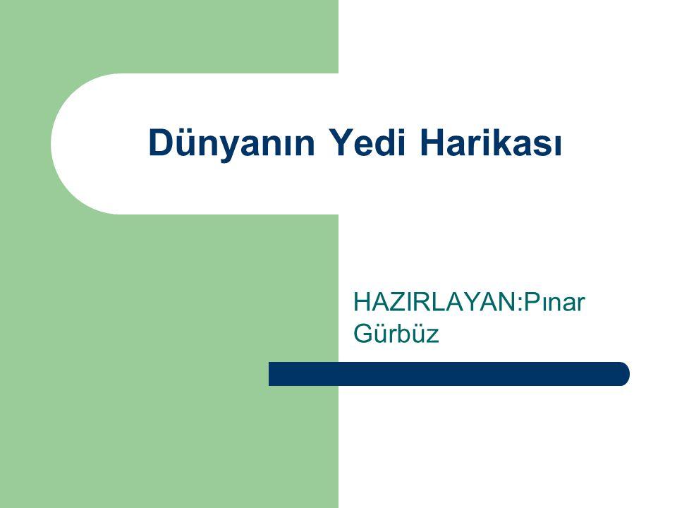 Dünyanın Yedi Harikası HAZIRLAYAN:Pınar Gürbüz
