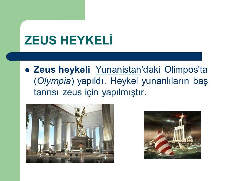 ZEUS HEYKELİ Zeus heykeli Yunanistan'daki Olimpos'ta (Olympia) yapıldı. Heykel yunanlıların baş tanrısı zeus için yapılmıştır.Yunanistan