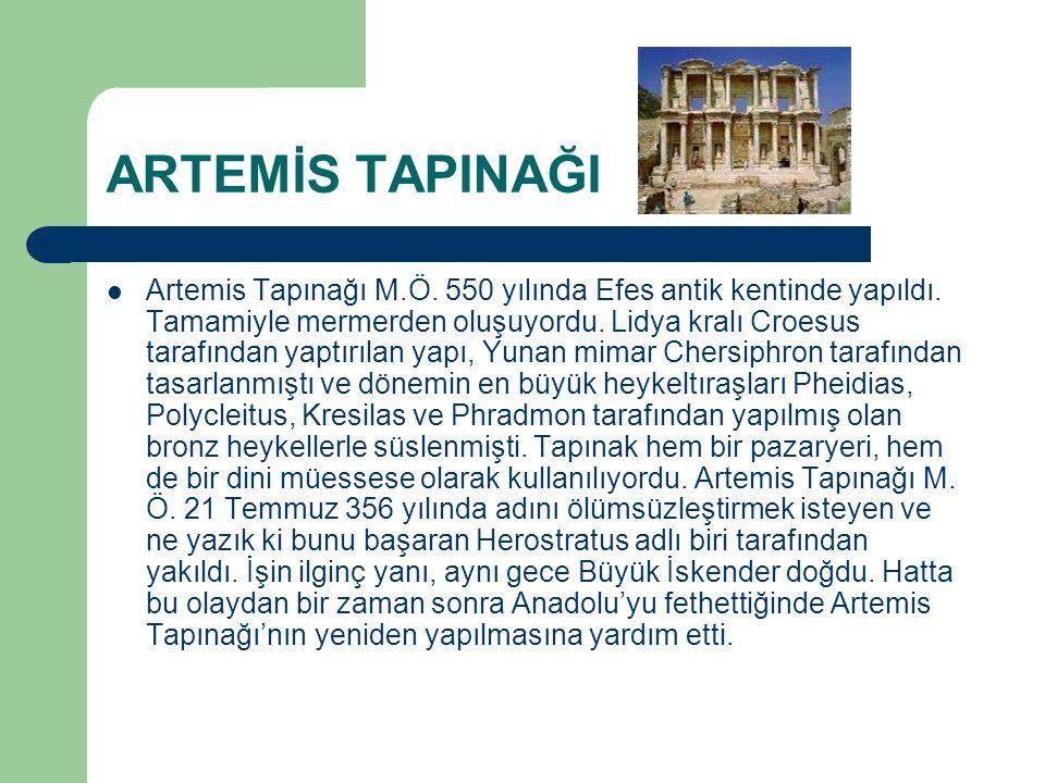 ARTEMİS TAPINAĞI Artemis Tapınağı M.Ö. 550 yılında Efes antik kentinde yapıldı. Tamamiyle mermerden oluşuyordu. Lidya kralı Croesus tarafından yaptırı
