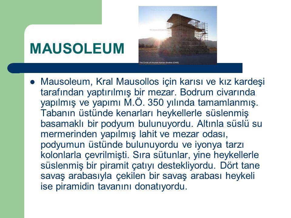 MAUSOLEUM Mausoleum, Kral Mausollos için karısı ve kız kardeşi tarafından yaptırılmış bir mezar. Bodrum civarında yapılmış ve yapımı M.Ö. 350 yılında