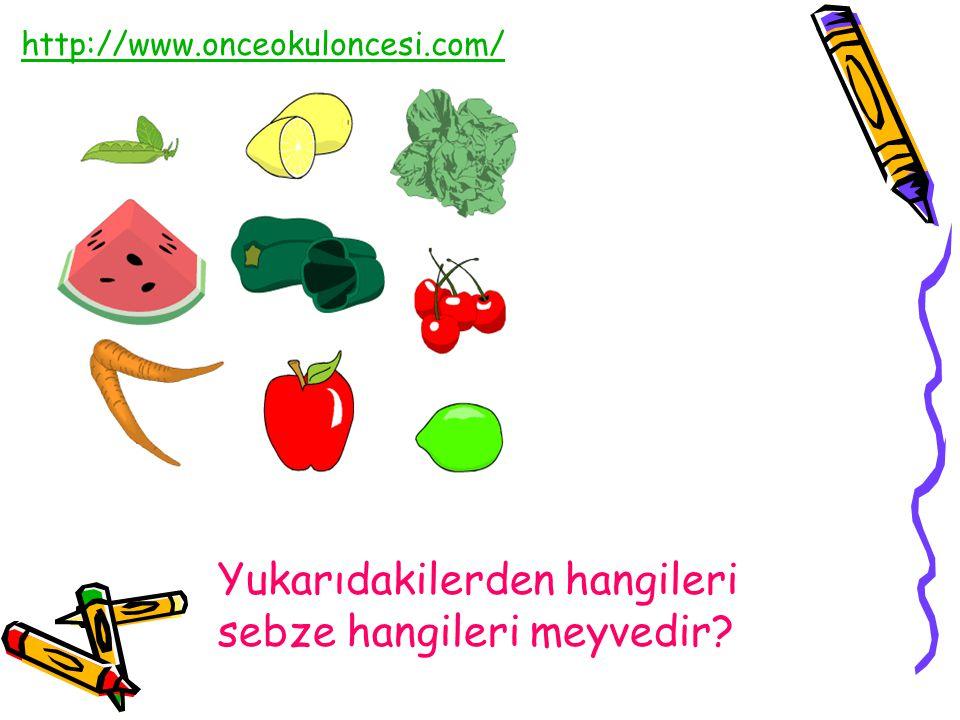 Yukarıdakilerden hangileri sebze hangileri meyvedir? http://www.onceokuloncesi.com/