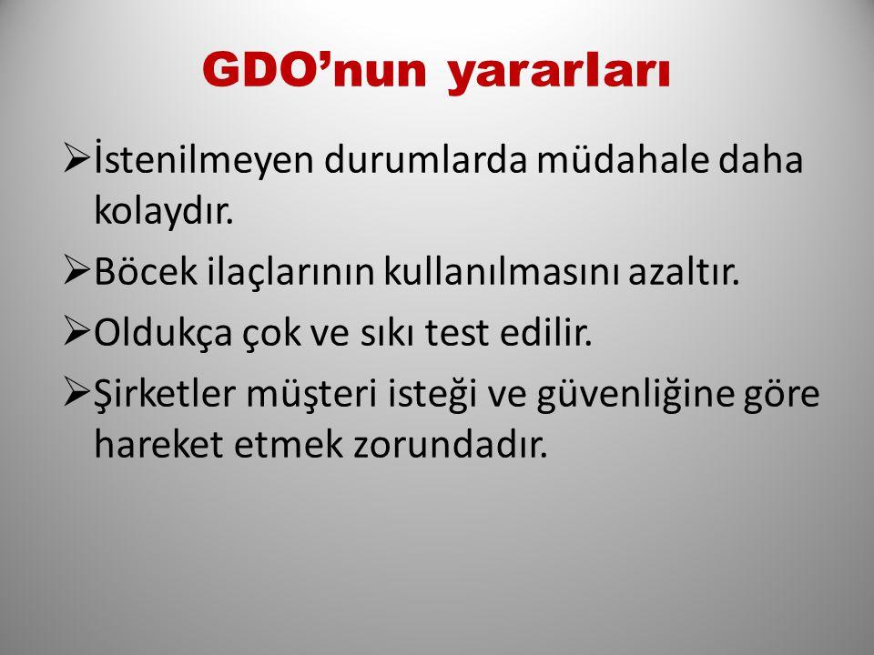 GDO'nun yararIarı  İstenilmeyen durumlarda müdahale daha kolaydır.  Böcek ilaçlarının kullanılmasını azaltır.  Oldukça çok ve sıkı test edilir.  Ş