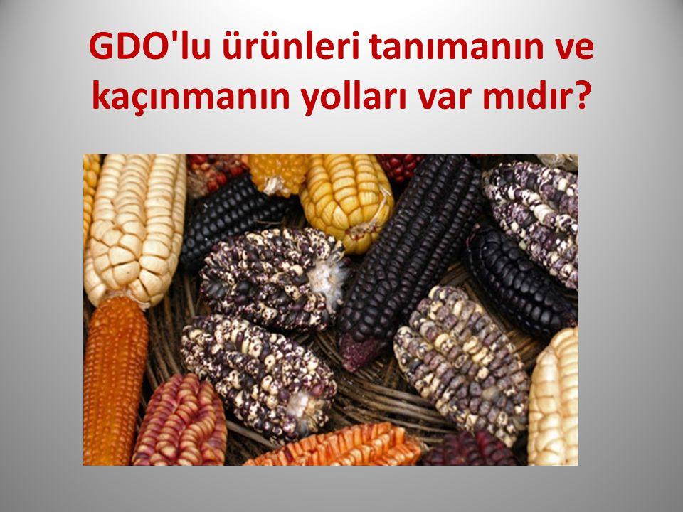 GDO'lu ürünleri tanımanın ve kaçınmanın yolları var mıdır?
