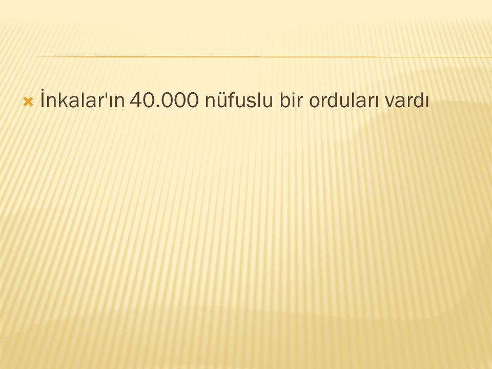  İnkalar'ın 40.000 nüfuslu bir orduları vardı