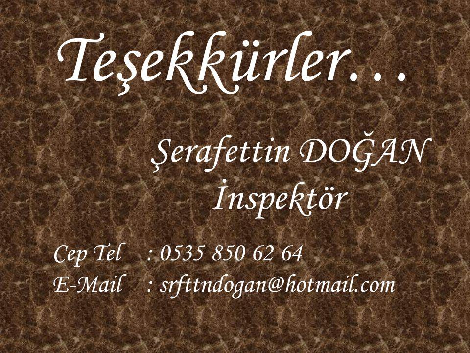 Teşekkürler… Şerafettin DOĞAN İnspektör Cep Tel: 0535 850 62 64 E-Mail : srfttndogan@hotmail.com