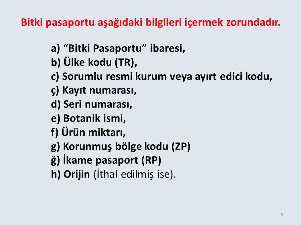 """6 a) """"Bitki Pasaportu"""" ibaresi, b) Ülke kodu (TR), c) Sorumlu resmi kurum veya ayırt edici kodu, ç) Kayıt numarası, d) Seri numarası, e) Botanik ismi,"""