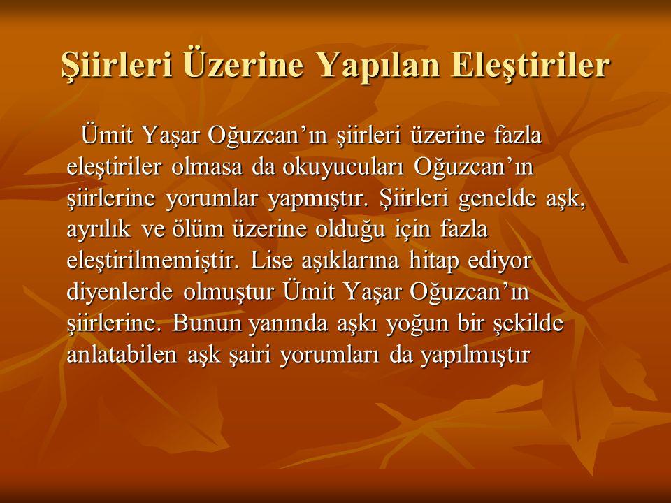 Şiirleri Üzerine Yapılan Eleştiriler Ümit Yaşar Oğuzcan'ın şiirleri üzerine fazla eleştiriler olmasa da okuyucuları Oğuzcan'ın şiirlerine yorumlar yapmıştır.