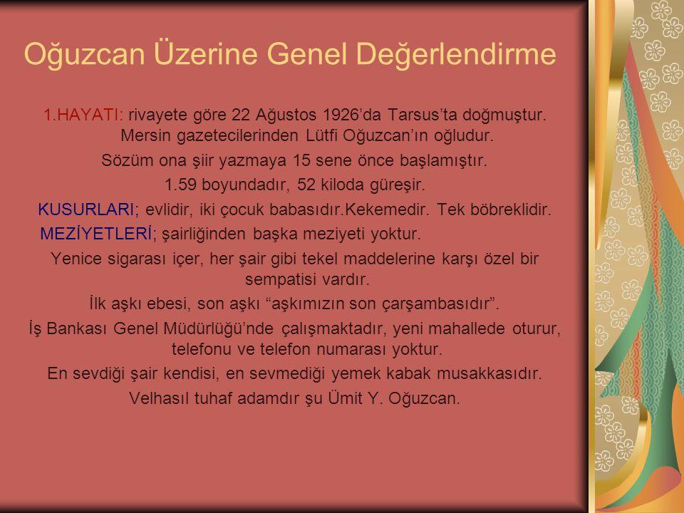 Oğuzcan Üzerine Genel Değerlendirme 1.HAYATI: rivayete göre 22 Ağustos 1926'da Tarsus'ta doğmuştur.