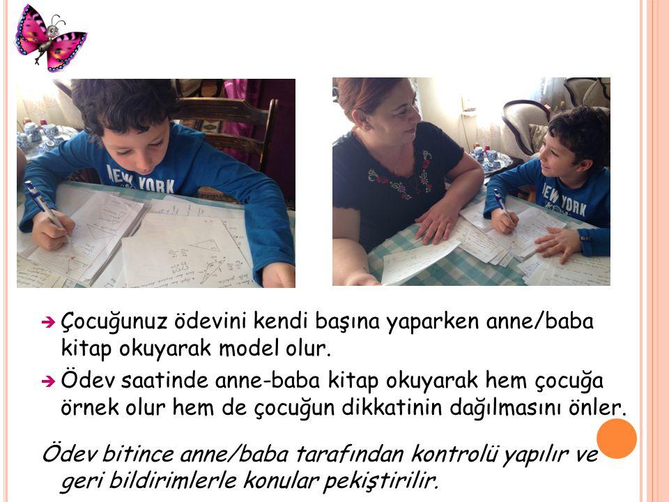  Çocuğunuz ödevini kendi başına yaparken anne/baba kitap okuyarak model olur.  Ödev saatinde anne-baba kitap okuyarak hem çocuğa örnek olur hem de ç