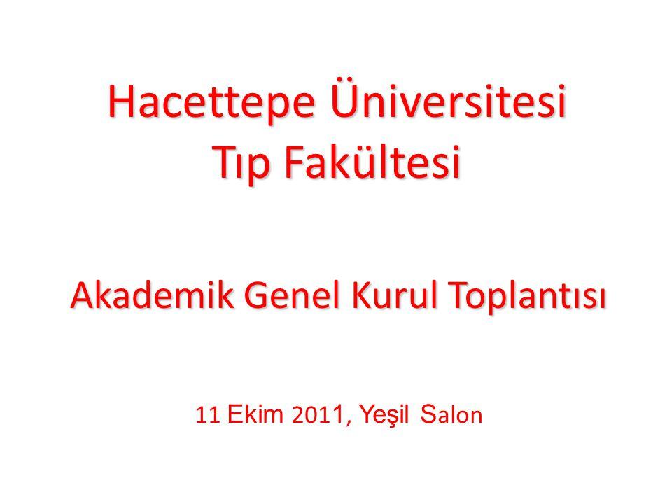 Akademik Genel Kurul Toplantısı Hacettepe Üniversitesi Tıp Fakültesi 11 Ekim 201 1, Yeşil S alon